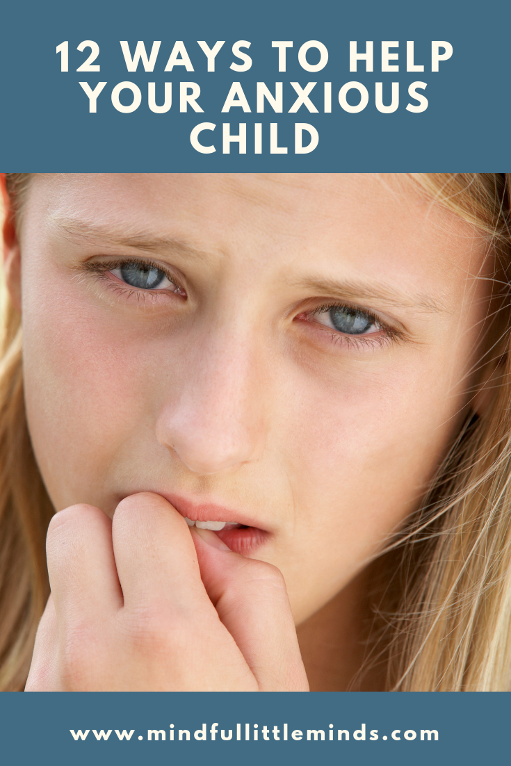 Help Your Child Manage Anxiety >> 12 Ways To Help Your Anxious Child Mindful Little Minds
