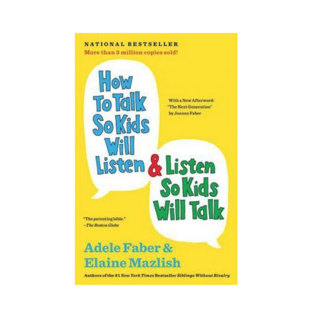 How to talk so kids will listen and listen so kids will talk   Mindful Little Minds