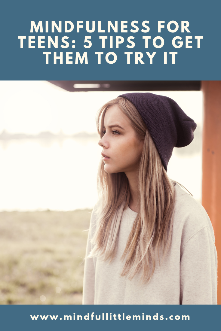 Mindfulness for teens: 5 tips to get them to try it | Mindful Little Minds