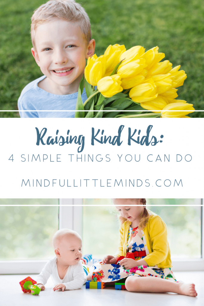 Raising Kind Kids: 4 simple things you can do | Mindful Little Minds